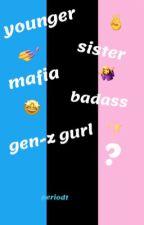 younger sister mafia badass gen-z girl? by marianika17