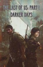 The Last Of Us  Part I - Darker Days (Male Reader) by Stargaryen1
