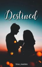 Destined (Wattys 2015 Winner and soon to be on TV) by blue_maiden