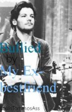 Bullied By My Ex Bestfriend by LouisTommosAss