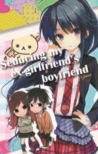 Seducing my ex-girlfriend's boyfriend by NekoSensei