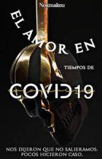 El amor en tiempos de Covid-19  by Notmakeu