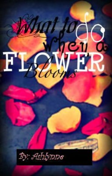 What to do When a Flower Blooms (On Hold) by Ashlynne