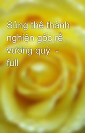 Đọc Truyện Sủng thê thành nghiện gốc rễ vương quỳ - full - TruyenFun.Com
