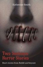 Two Sentence Horror Stories by KatherineSmithe