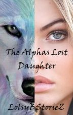 The Alphas Lost Daughter by LolsyBStorieZ