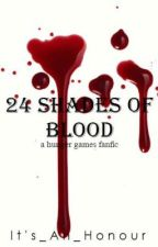 Twenty Four Shades of Blood [A Hunger Games Fanfic] by ShadesOfBlood