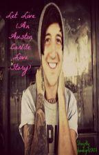 Let Live (An Austin Carlile Love Story) by jhawkgrl2003