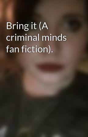 Bring it (A criminal minds fan fiction). by LillyCash