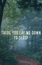 There You Lay Me Down To Sleep by plumstealingwhores