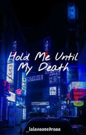 Hold Me Until My Death  by laynsvd