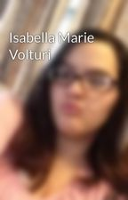 Isabella Marie Volturi by DemiForever16