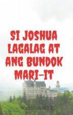 Si Joshua Lagalag at ang Bundok Mari-it        (Book II) by KuyaBoyet13