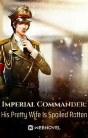 Imperial Commander: His Pretty Wife Is Spoiled Rotten by limerence0994