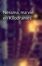 Nessma, ma vie en Kilodrames by Chroniques_world