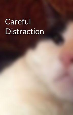 Careful Distraction by amazingmsme