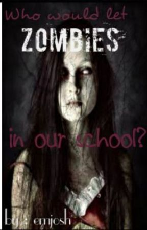 Who would let zombies in our school(the proper) by emjosh