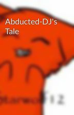 Abducted-DJ's Tale by starwolf12