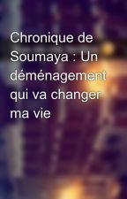 Chronique de Soumaya : Un déménagement qui va changer ma vie by Chroniques_world