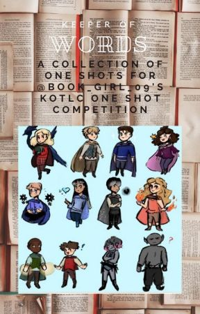 Keeper of Words ~ Entries for @Book_Girl_09's KotLC One Shot War!! by SoKeefeKotlcFantasy