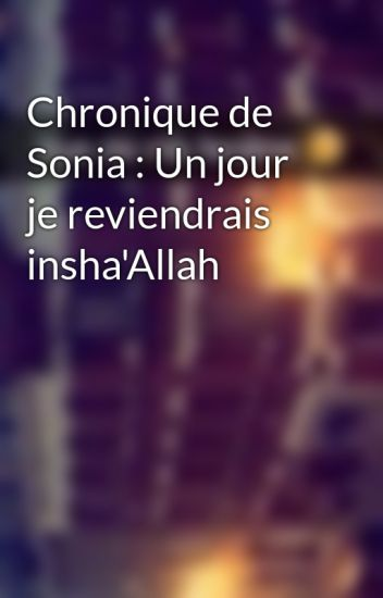 Chronique de Sonia : Un jour je reviendrais insha'Allah