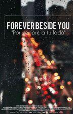 FOREVER BESIDE YOU by alejandra23styles