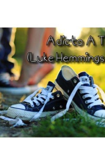 Adicto A Ti. (Luke Hemmings y tu) TERMINADA