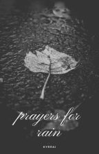 prayers for rain by kyrrai