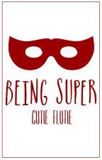 Being Super by CutieFlutie