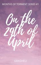 On the 29th of April (Months of Torment Series #1) by Grasheli