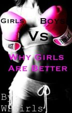 Girls Vs Boys ~ Why Girls Are Better by WPGirls