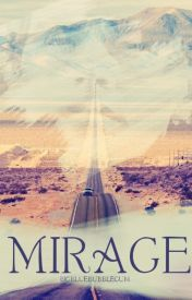 Mirage (A Short Story) by Bigbluebubblegum