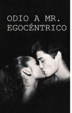 Odio a Mr. Egocéntrico by historiascontigo