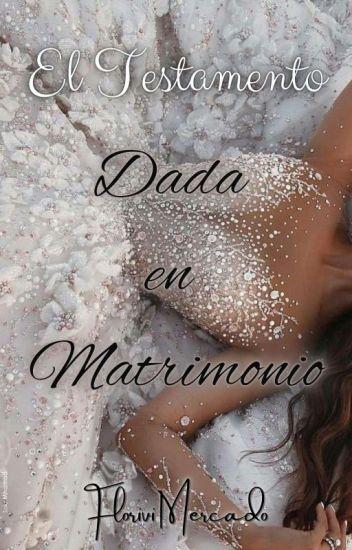 El Testamento. Dada en Matrimonio. SIN CORREGIR.