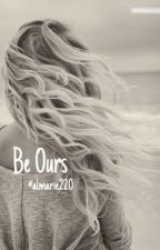 Be Ours by almarie220
