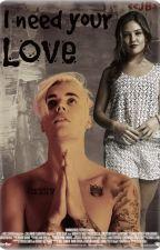 I need your Love (Justin Bieber y Tu) by Bieber_IsMine