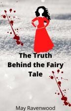 The Truth Behind the Fairy Tale by ravenwood666may