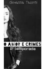 O amor e crimes-2°Temporada by Giiihii