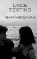 Ukde |Texting| by saturndekayboldum