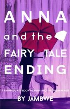 Anna and the French Kiss: Anna and the Fairy Tale Ending by jambwe