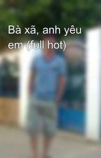 Bà xã, anh yêu em (full hot) by thuonglacvotranh