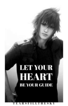 Let Your Heart Be Your Guide(Final Fantasy 15) by Tearsfillthesky