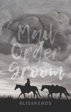 Mail Order Groom by BlissReadsisBack