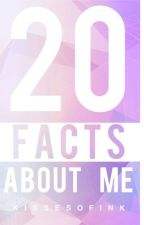 20 facts about Me by KissesofInk
