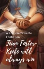 A Keephie/Sokeefe Fanfiction: Team Foster-Keefe Will Always Win by Cat_lover428