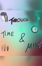 Through Time & Mist by x_worldsofwords_x