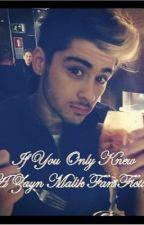 If You Only Knew (A Zayn Malik Fan Fiction) by imc1nDerELLA
