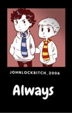 Always (Discontinued until further notice or shit) by Johnlockbitch_2006