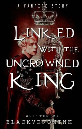 Linked With The Uncrowned King by BlackVenomInk