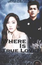 Where is True Love [BOOK 1]  by Mrs-Lee
